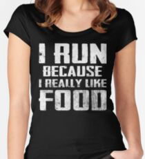 I Run Because I Really Like Food Women's Fitted Scoop T-Shirt