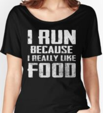 I Run Because I Really Like Food Women's Relaxed Fit T-Shirt