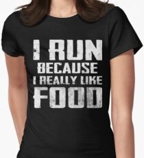 I Run Because I Really Like Food Womens Fitted T-Shirt