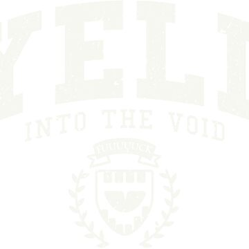 Yell University - Yell Into the Void by nate-bear