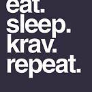 Eat Sleep Krav Repeat by JadBean