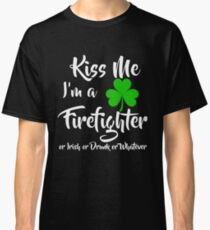 Patrick's Day Funny Gifts - Kiss Me I'm A Firefighter Classic T-Shirt