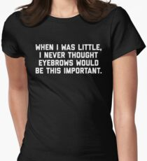 Eyebrows Are Important Funny Quote Womens Fitted T-Shirt