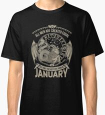 January The Best Men Are Born In January Classic T-Shirt