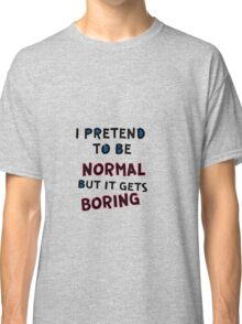Normal is  Classic T-Shirt