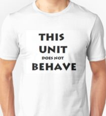 This unit does not behave T-Shirt
