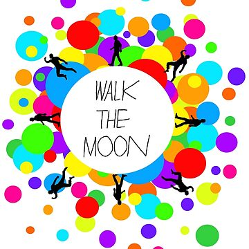 Walk the Moon Bubble by EgomanticLizard