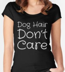 Dog Hair Don't Care Fitted Scoop T-Shirt