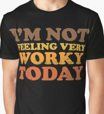 I'm Not Feeling Very Worky Today Graphic T-Shirt