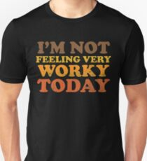 I'm Not Feeling Very Worky Today Unisex T-Shirt