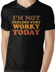 I'm Not Feeling Very Worky Today Mens V-Neck T-Shirt