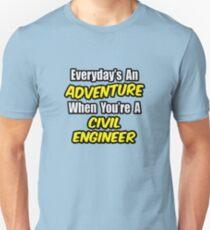 Everyday's An Adventure .. Civil Engineer Unisex T-Shirt