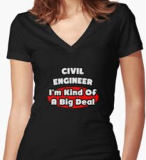 Civil Engineer .. I'm Kind Of A Big Deal Women's Fitted V-Neck T-Shirt
