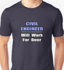 Civil Engineer .. Will Work For Beer Unisex T-Shirt