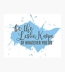 Be the Leslie Knope of Whatever You Do 3 Photographic Print
