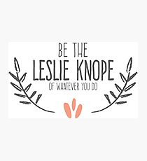 Be the Leslie Knope of Whatever You Do 4 Photographic Print