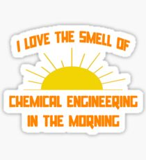 I Love The Smell Of Chemical Engineering In The Morning Sticker