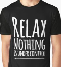 Relax nothing is under control Graphic T-Shirt