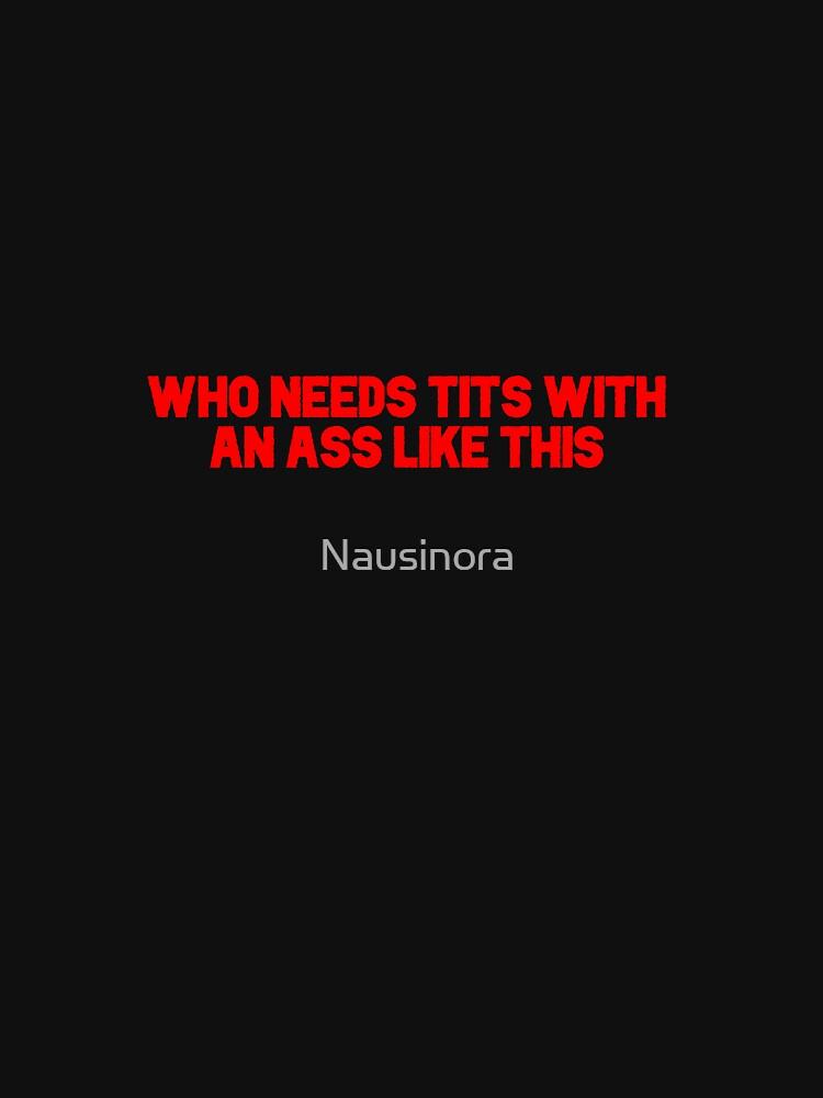 Ass > Tits by Nausinora