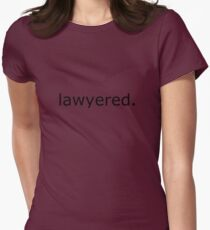 Lawyered. Womens Fitted T-Shirt
