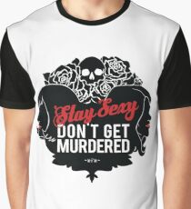 Stay Sexy, Don't Get Murdered Graphic T-Shirt