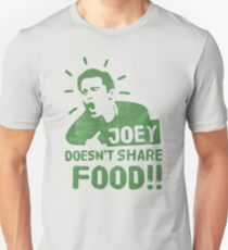 Joey Doesnt Share Food Unisex T-Shirt
