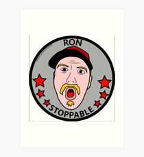 RON STOPPABLE Art Print