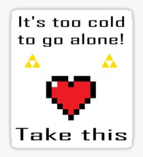 It's too cold to go alone Sticker