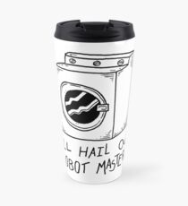 All Hail Our Robot Masters Travel Mug