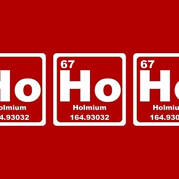 Ho Ho Ho - Christmas - Santa Claus - Periodic Table by graphix