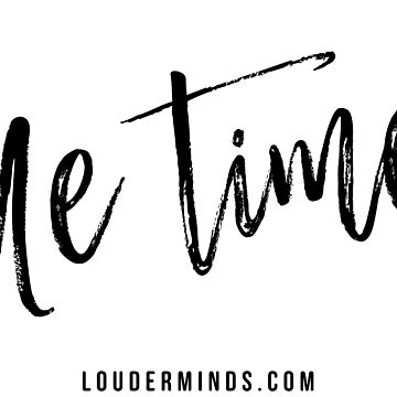 Me Time by louderminds