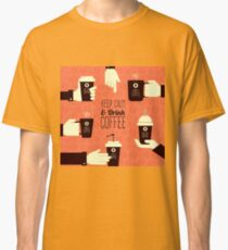 Keep Calm Drink Coffee Classic T-Shirt