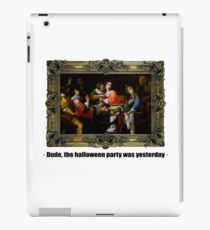 Dude, the halloween party was yesterday iPad Case/Skin