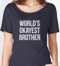 Worlds okayest brother - version 2 - white Women's Relaxed Fit T-Shirt