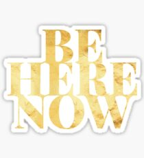 Be Here Now - Present Moment, Awareness, Buddha Om Peace Now Sticker