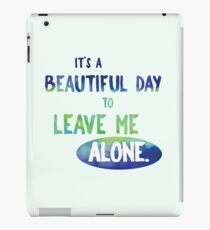 It's a Beautiful Day to Leave Me Alone - blue and green sarcasm funny cynical introvert sassy iPad Case/Skin