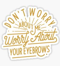 don't worry about me worry about your eyebrows Sticker