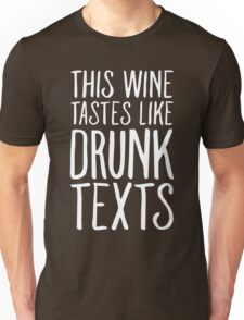 This Wine Tastes like Drunk Texts Unisex T-Shirt