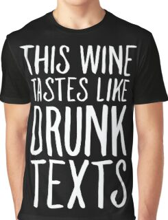This Wine Tastes like Drunk Texts Graphic T-Shirt