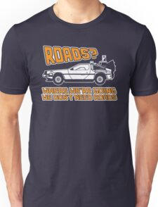 Roads, Where We're Going We Don't Need Roads Unisex T-Shirt