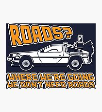 Roads, Where We're Going We Don't Need Roads Photographic Print