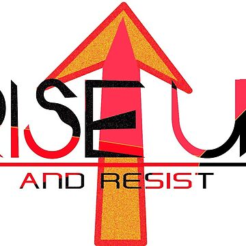 Rise Up and Resist by Kgphotographics