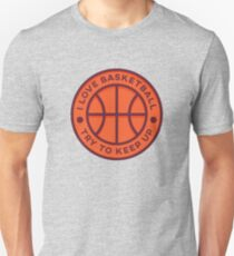 Basketball - I Love and Try To Keep Up Unisex T-Shirt