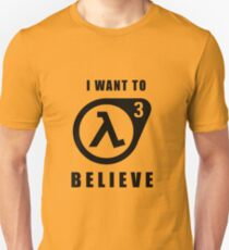 I want to believe (Half Life 3) T-Shirt