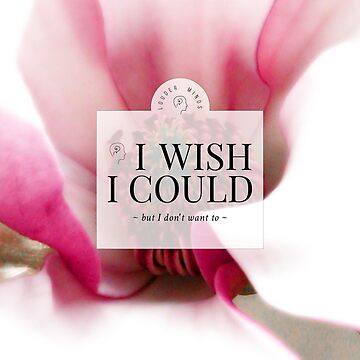 I wish I could but I don't want to (Magenta Bloom) by louderminds