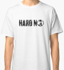 Letterkenny Hard No Classic T-Shirt