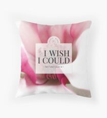 I wish I could but I don't want to (Magenta Bloom) Throw Pillow