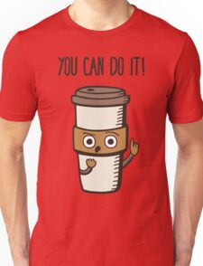 You Can Do it! - said the Coffee Unisex T-Shirt