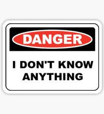 Danger, I don't know anything Sticker