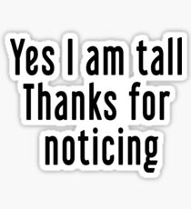 Yes I am tall Sticker